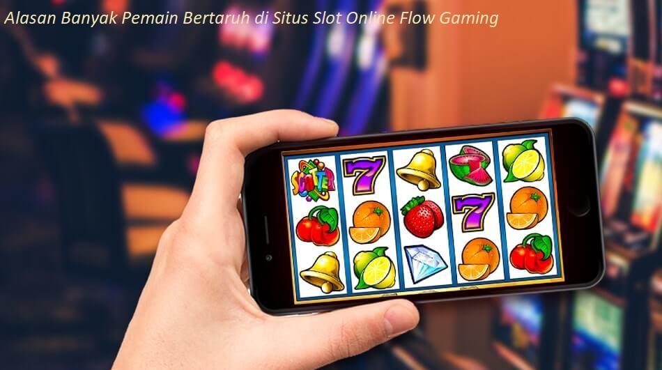 Alasan Banyak Pemain Bertaruh di Situs Slot Online Flow Gaming