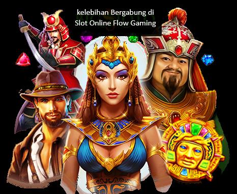 kelebihan Bergabung di Slot Online Flow Gaming